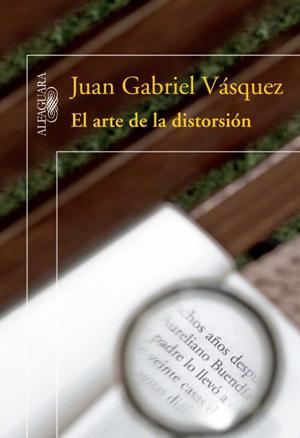 El arte de la distorsión - Juan Gabriel Vásquez